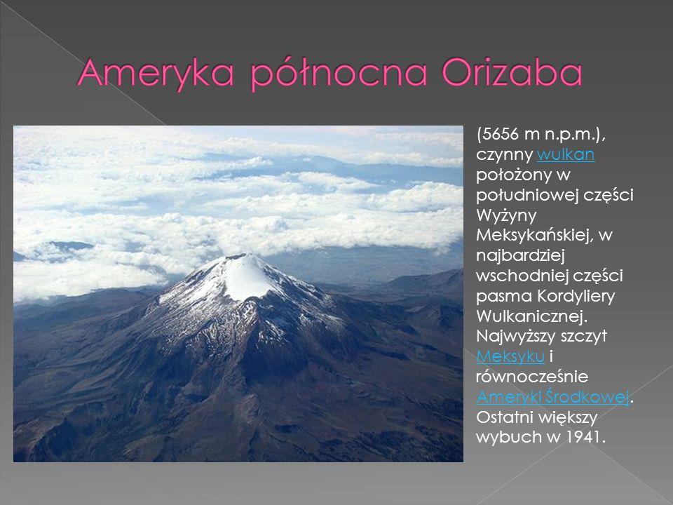 (5656 m n.p.m.), czynny wulkan położony w południowej części Wyżyny Meksykańskiej, w najbardziej wschodniej części pasma Kordyliery Wulkanicznej. Najw