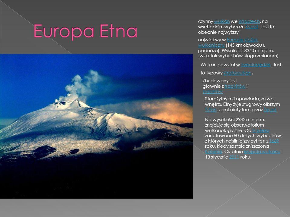 czynny wulkan we Włoszech, na wschodnim wybrzeżu Sycylii. Jest to obecnie najwyższy iwulkanWłoszechSycylii największy w Europie stożek wulkaniczny (14
