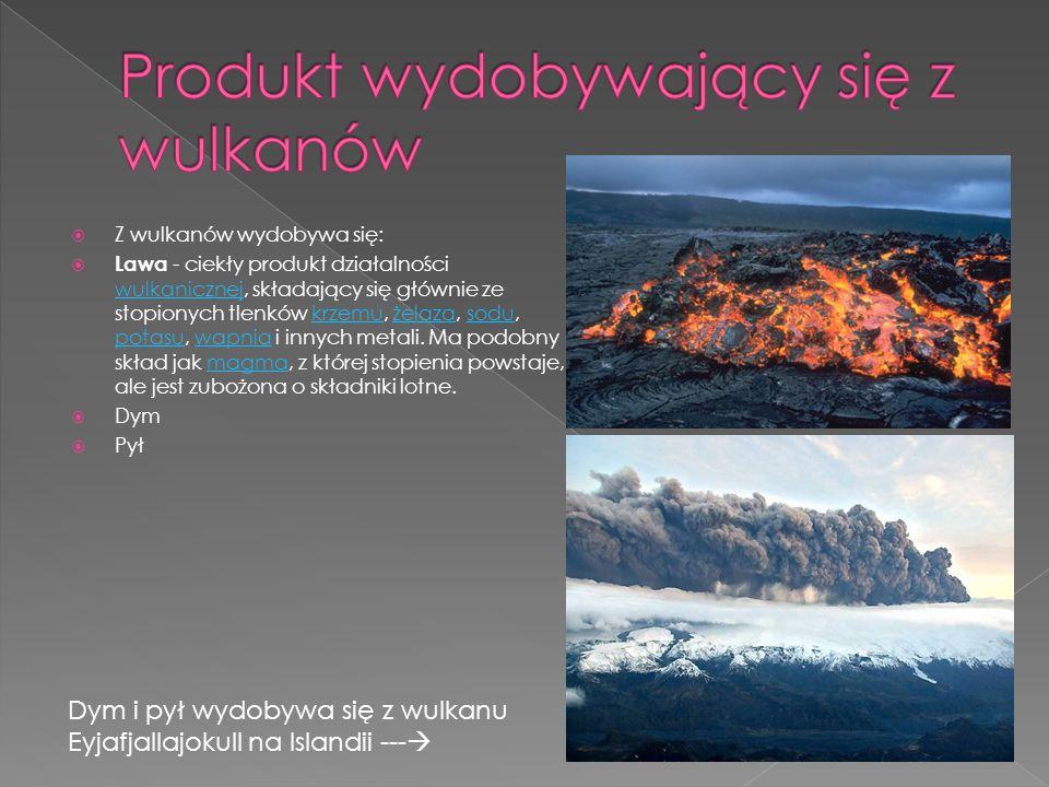 Z wulkanów wydobywa się: Lawa - ciekły produkt działalności wulkanicznej, składający się głównie ze stopionych tlenków krzemu, żelaza, sodu, potasu, w