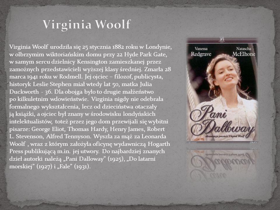 Virginia Woolf urodziła się 25 stycznia 1882 roku w Londynie, w olbrzymim wiktoriańskim domu przy 22 Hyde Park Gate, w samym sercu dzielnicy Kensington zamieszkanej przez zamożnych przedstawicieli wyższej klasy średniej.