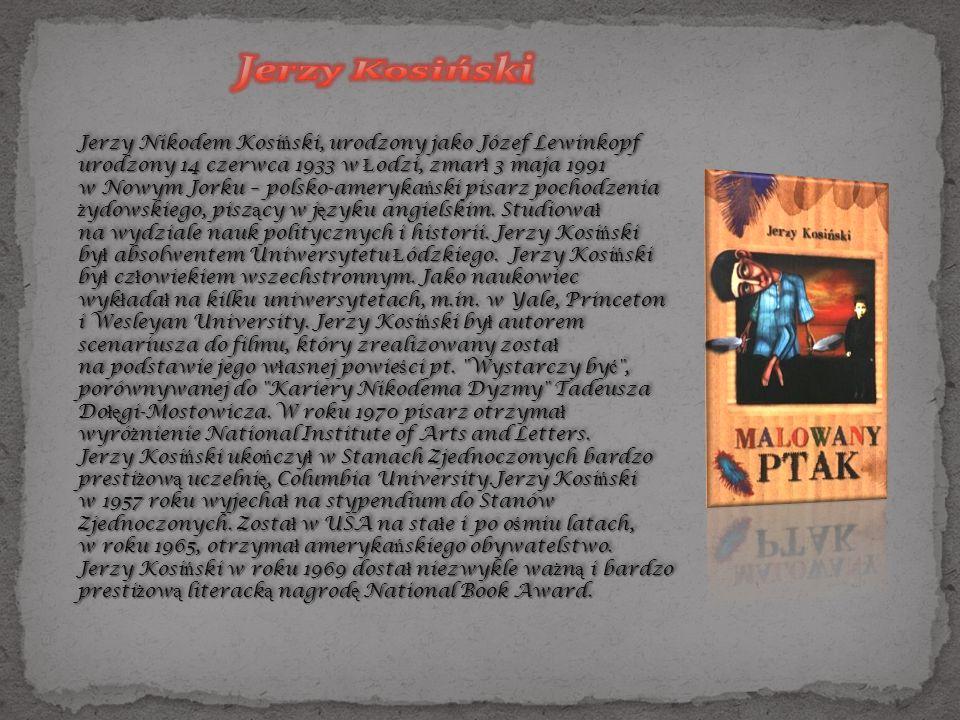 Jerzy Nikodem Kosi ń ski, urodzony jako Józef Lewinkopf urodzony 14 czerwca 1933 w Ł odzi, zmar ł 3 maja 1991 w Nowym Jorku – polsko-ameryka ń ski pisarz pochodzenia ż ydowskiego, pisz ą cy w j ę zyku angielskim.