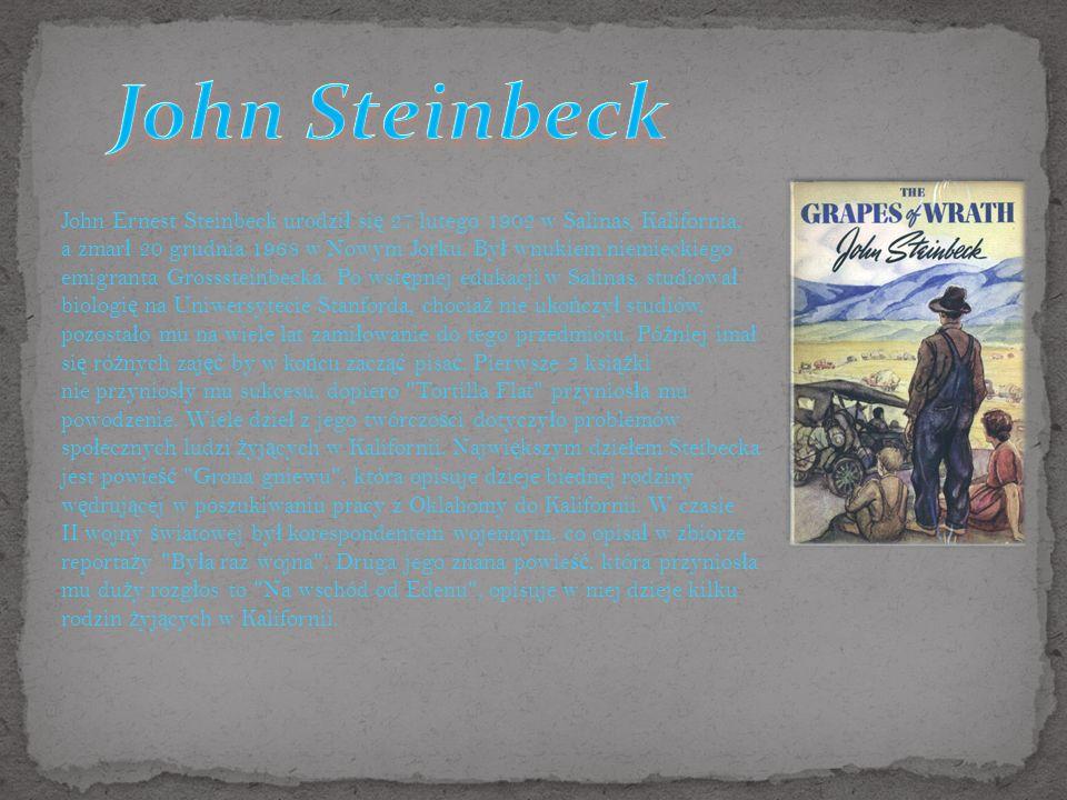 John Ernest Steinbeck urodzi ł si ę 27 lutego 1902 w Salinas, Kalifornia, a zmar ł 20 grudnia 1968 w Nowym Jorku.