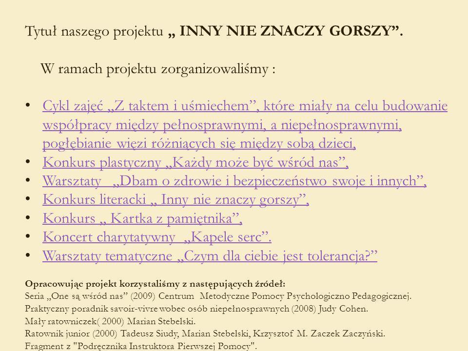 INNY NIE ZNACZY GORSZY Tolerancja to dążenie do zrozumienia innych Projekt edukacyjny 2012 Zespół Szkół nr 6 w Katowicach