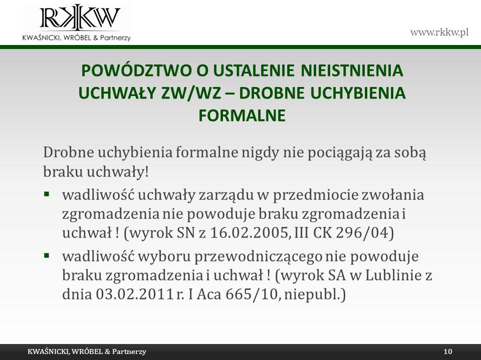 www.rkkw.pl POWÓDZTWO O USTALENIE NIEISTNIENIA UCHWAŁY ZW/WZ – DROBNE UCHYBIENIA FORMALNE Drobne uchybienia formalne nigdy nie pociągają za sobą braku