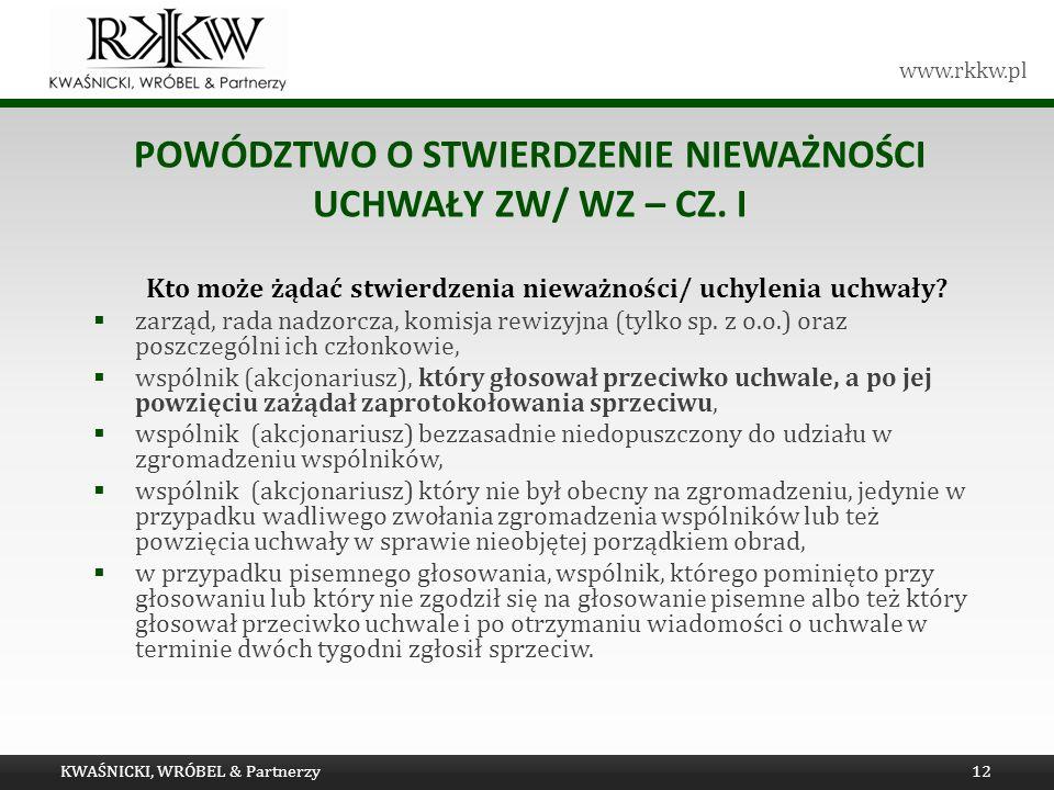 www.rkkw.pl POWÓDZTWO O STWIERDZENIE NIEWAŻNOŚCI UCHWAŁY ZW/ WZ – CZ. I Kto może żądać stwierdzenia nieważności/ uchylenia uchwały? zarząd, rada nadzo