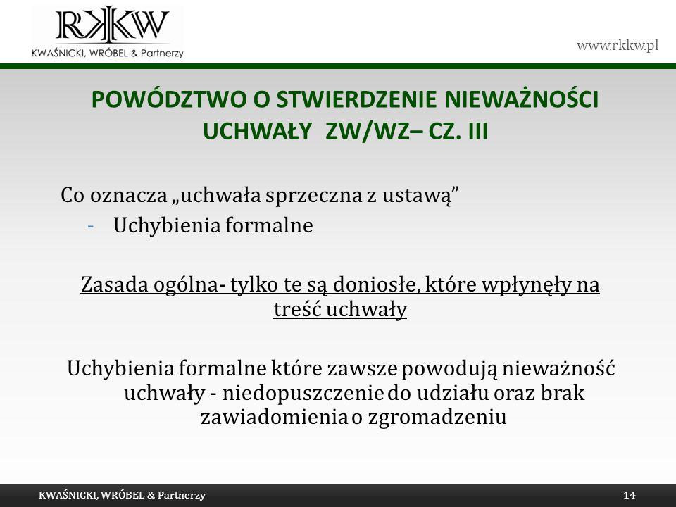 www.rkkw.pl POWÓDZTWO O STWIERDZENIE NIEWAŻNOŚCI UCHWAŁY ZW/WZ– CZ. III Co oznacza uchwała sprzeczna z ustawą -Uchybienia formalne Zasada ogólna- tylk