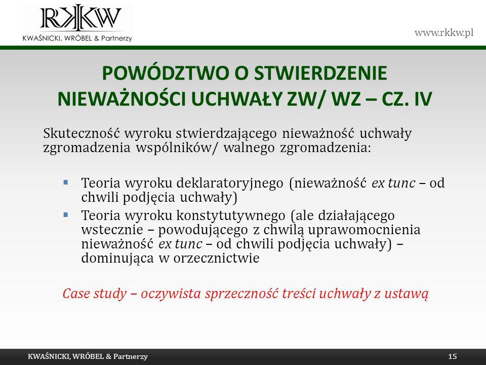 www.rkkw.pl POWÓDZTWO O STWIERDZENIE NIEWAŻNOŚCI UCHWAŁY ZW/ WZ – CZ. IV Skuteczność wyroku stwierdzającego nieważność uchwały zgromadzenia wspólników