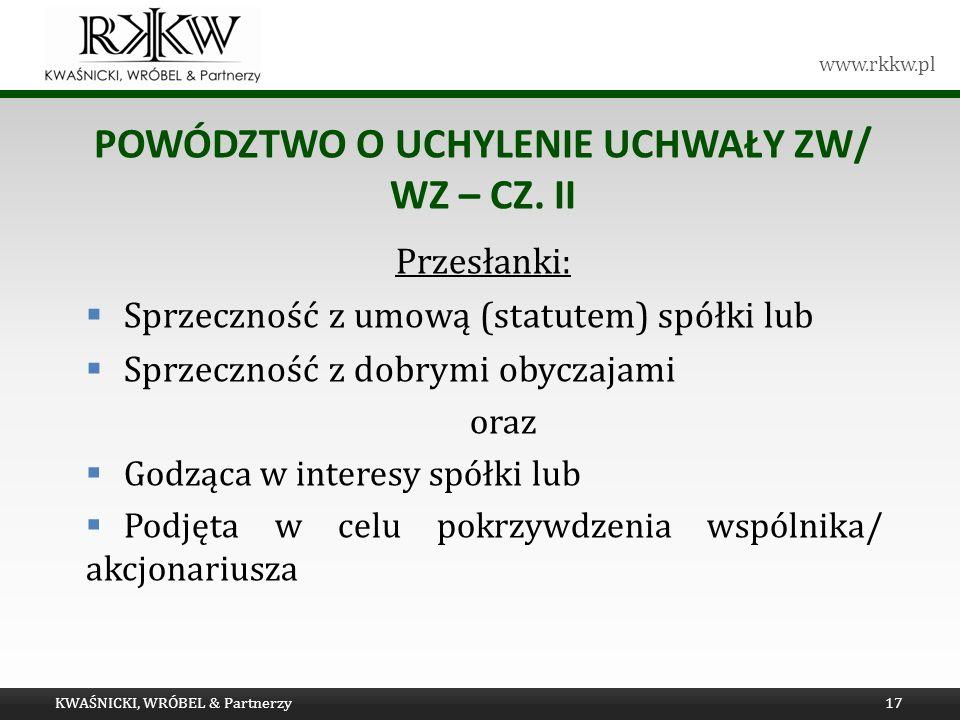 www.rkkw.pl POWÓDZTWO O UCHYLENIE UCHWAŁY ZW/ WZ – CZ. II Przesłanki: Sprzeczność z umową (statutem) spółki lub Sprzeczność z dobrymi obyczajami oraz