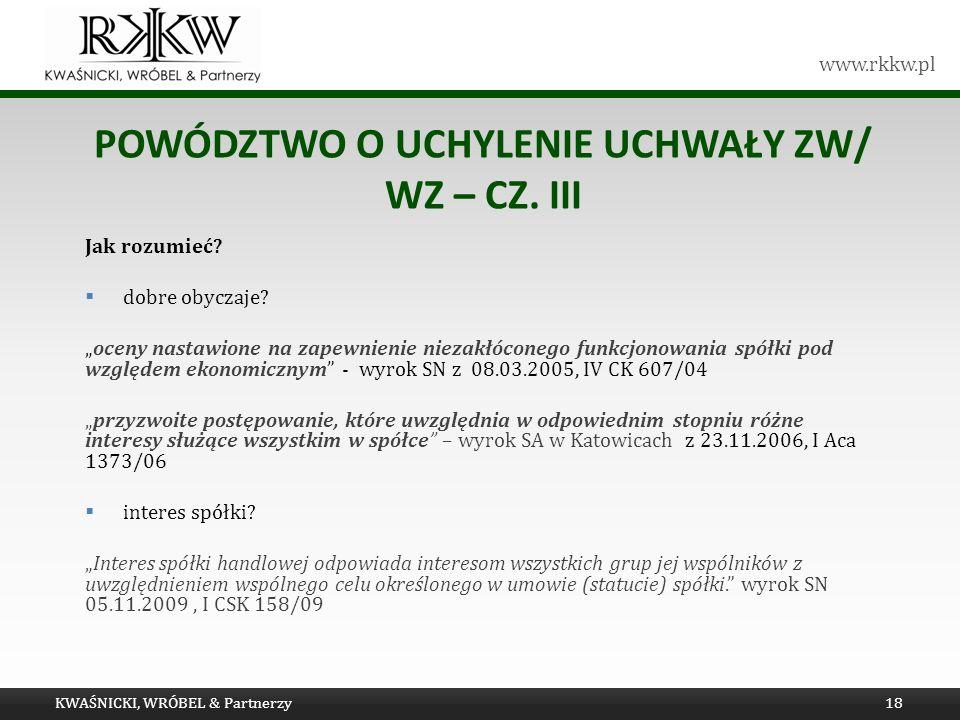 www.rkkw.pl POWÓDZTWO O UCHYLENIE UCHWAŁY ZW/ WZ – CZ. III Jak rozumieć? dobre obyczaje? oceny nastawione na zapewnienie niezakłóconego funkcjonowania