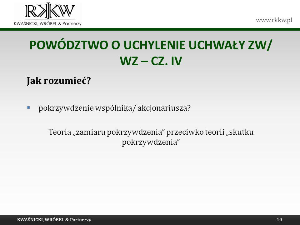 www.rkkw.pl POWÓDZTWO O UCHYLENIE UCHWAŁY ZW/ WZ – CZ. IV Jak rozumieć? pokrzywdzenie wspólnika/ akcjonariusza? Teoria zamiaru pokrzywdzenia przeciwko