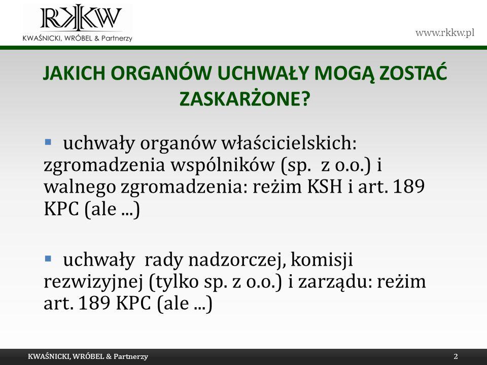 www.rkkw.pl JAKICH ORGANÓW UCHWAŁY MOGĄ ZOSTAĆ ZASKARŻONE? uchwały organów właścicielskich: zgromadzenia wspólników (sp. z o.o.) i walnego zgromadzeni