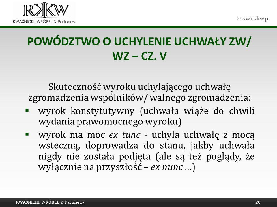 www.rkkw.pl POWÓDZTWO O UCHYLENIE UCHWAŁY ZW/ WZ – CZ. V Skuteczność wyroku uchylającego uchwałę zgromadzenia wspólników/ walnego zgromadzenia: wyrok