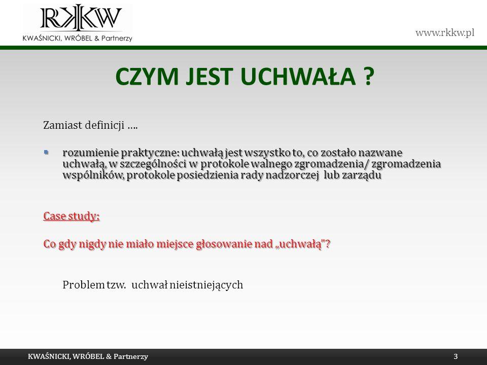 www.rkkw.pl CZYM JEST UCHWAŁA ? Zamiast definicji …. rozumienie praktyczne: uchwałą jest wszystko to, co zostało nazwane uchwałą, w szczególności w pr