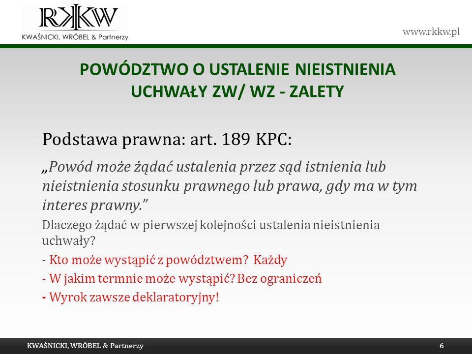 www.rkkw.pl POWÓDZTWO O USTALENIE NIEISTNIENIA UCHWAŁY ZW/ WZ - ZALETY Podstawa prawna: art. 189 KPC: Powód może żądać ustalenia przez sąd istnienia l