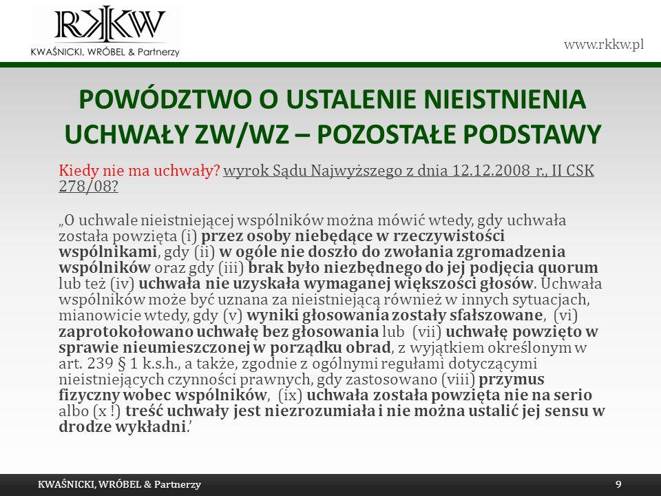www.rkkw.pl POWÓDZTWO O USTALENIE NIEISTNIENIA UCHWAŁY ZW/WZ – POZOSTAŁE PODSTAWY Kiedy nie ma uchwały? wyrok Sądu Najwyższego z dnia 12.12.2008 r., I