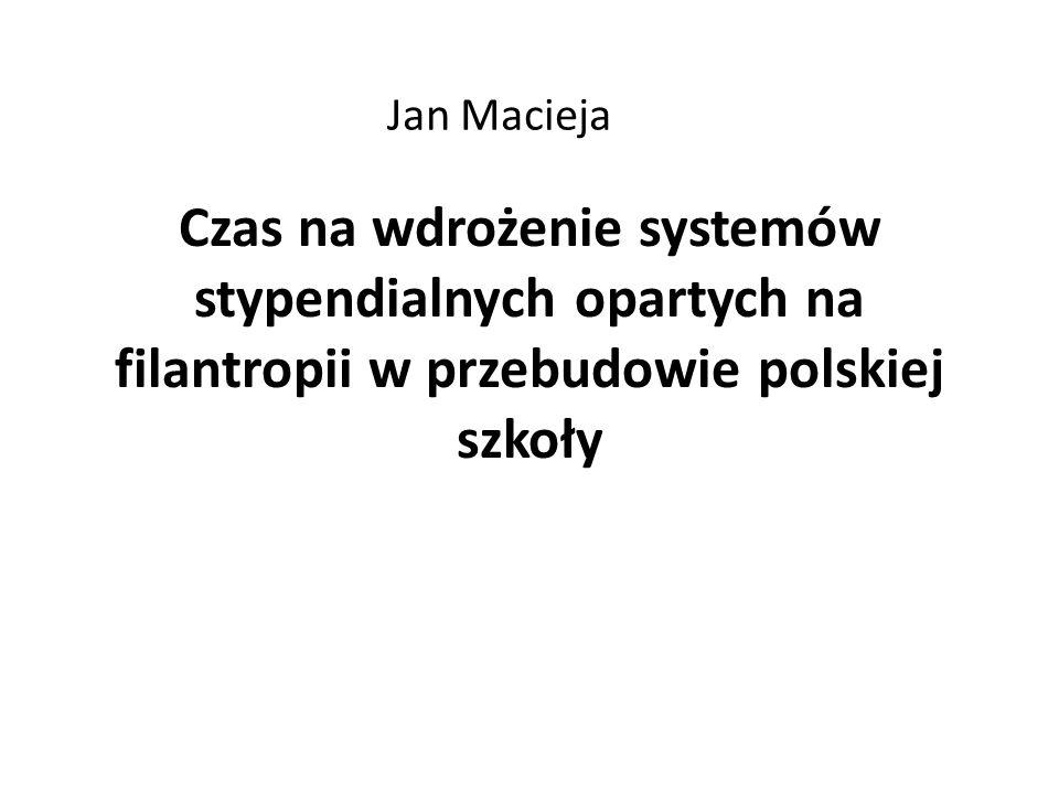 Czas na wdrożenie systemów stypendialnych opartych na filantropii w przebudowie polskiej szkoły Jan Macieja