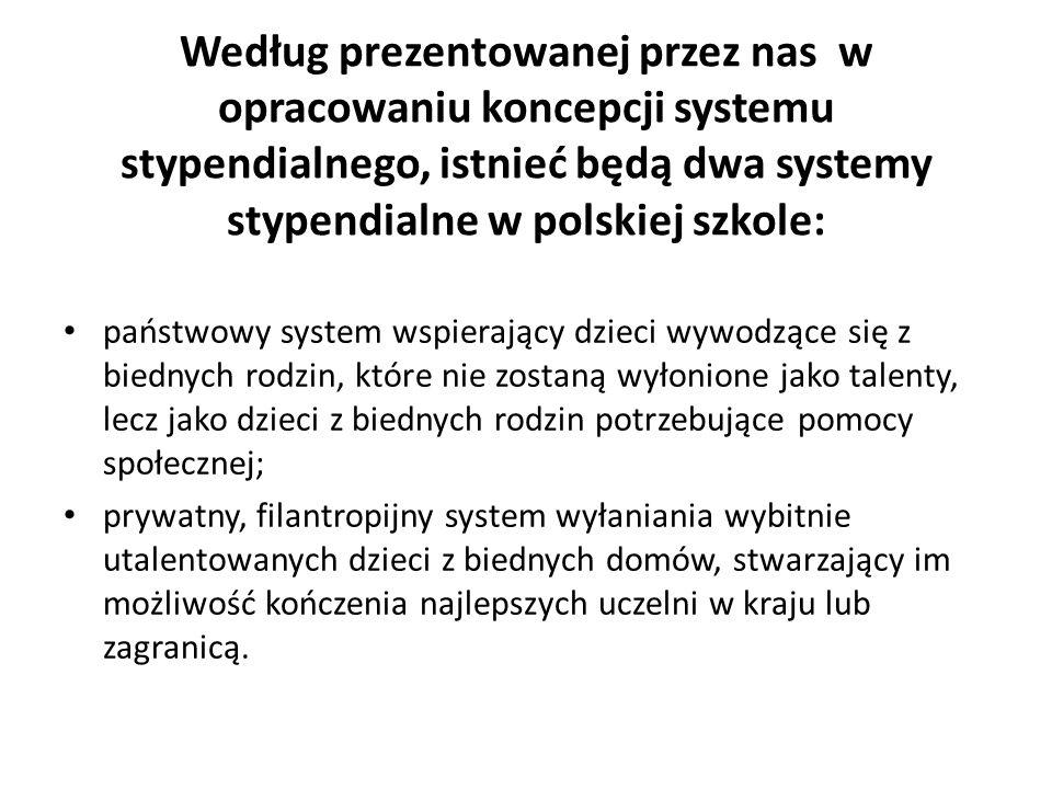 Według prezentowanej przez nas w opracowaniu koncepcji systemu stypendialnego, istnieć będą dwa systemy stypendialne w polskiej szkole: państwowy syst