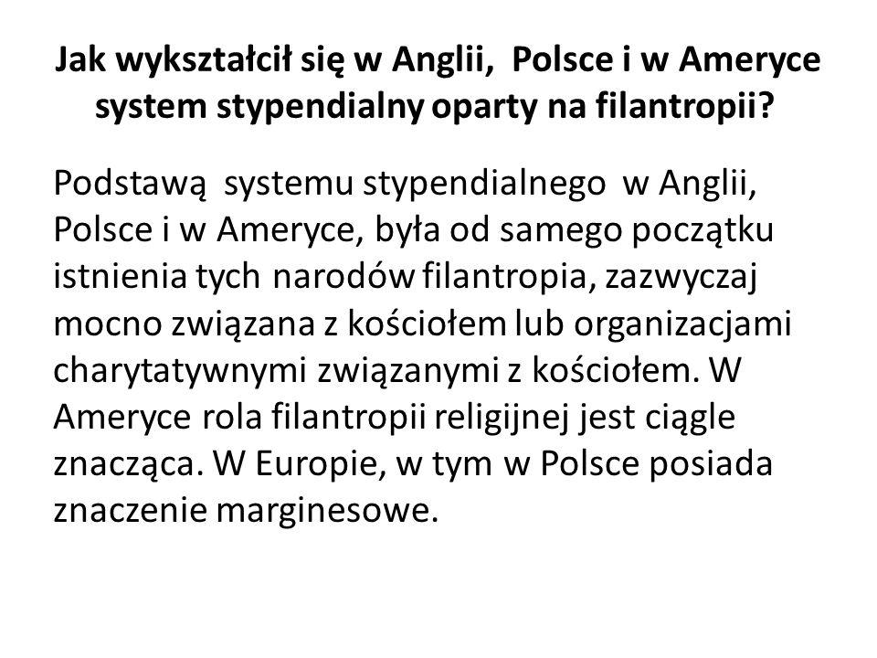 Jak wykształcił się w Anglii, Polsce i w Ameryce system stypendialny oparty na filantropii? Podstawą systemu stypendialnego w Anglii, Polsce i w Amery