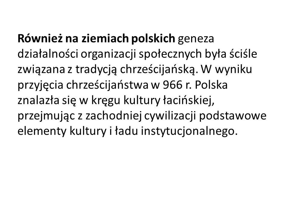 Również na ziemiach polskich geneza działalności organizacji społecznych była ściśle związana z tradycją chrześcijańską. W wyniku przyjęcia chrześcija