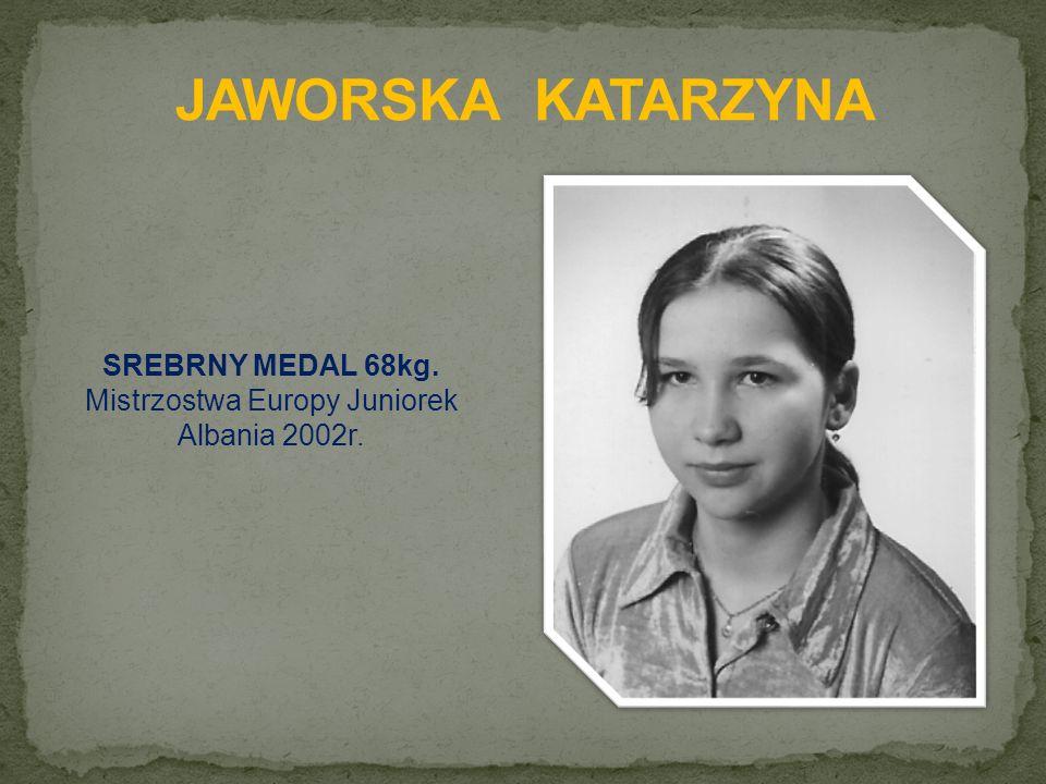 SREBRNY MEDAL 68kg. Mistrzostwa Europy Juniorek Albania 2002r.