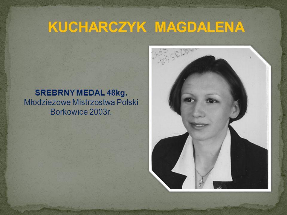SREBRNY MEDAL 48kg. Młodzieżowe Mistrzostwa Polski Borkowice 2003r.