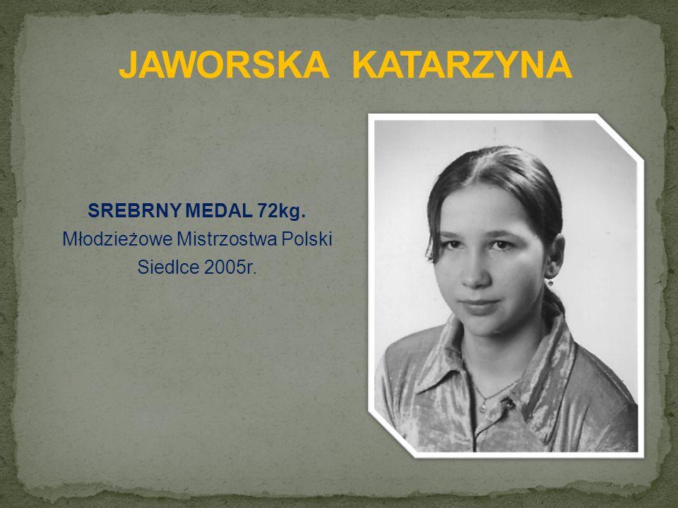 SREBRNY MEDAL 72kg. Młodzieżowe Mistrzostwa Polski Siedlce 2005r.