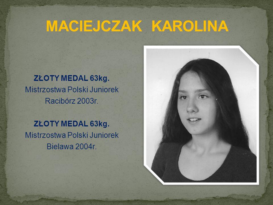 ZŁOTY MEDAL 63kg. Mistrzostwa Polski Juniorek Racibórz 2003r.