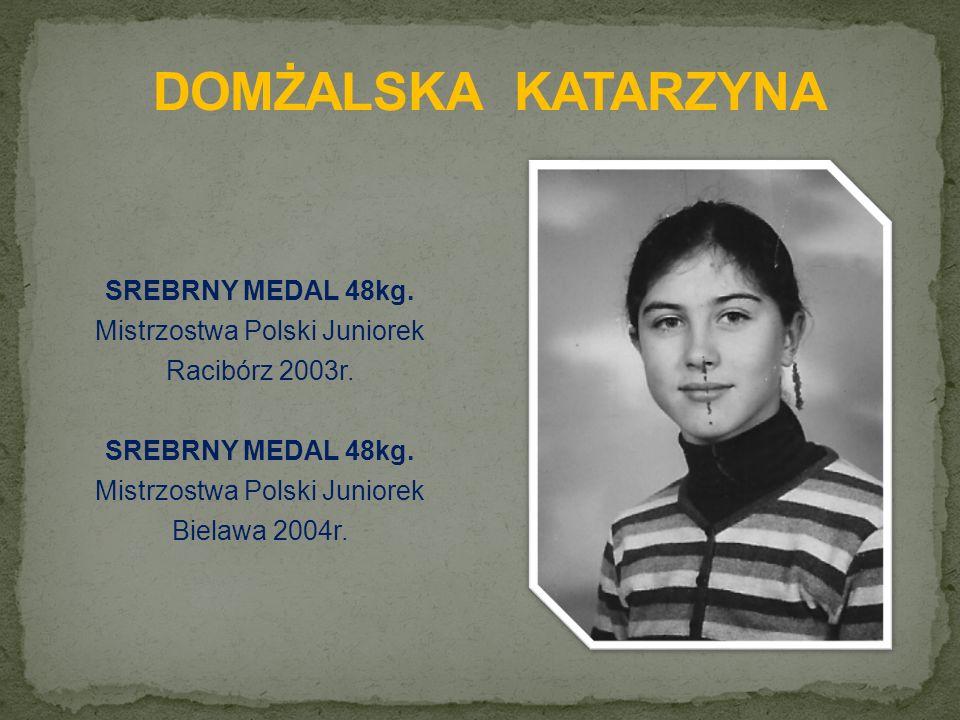 SREBRNY MEDAL 48kg. Mistrzostwa Polski Juniorek Racibórz 2003r.