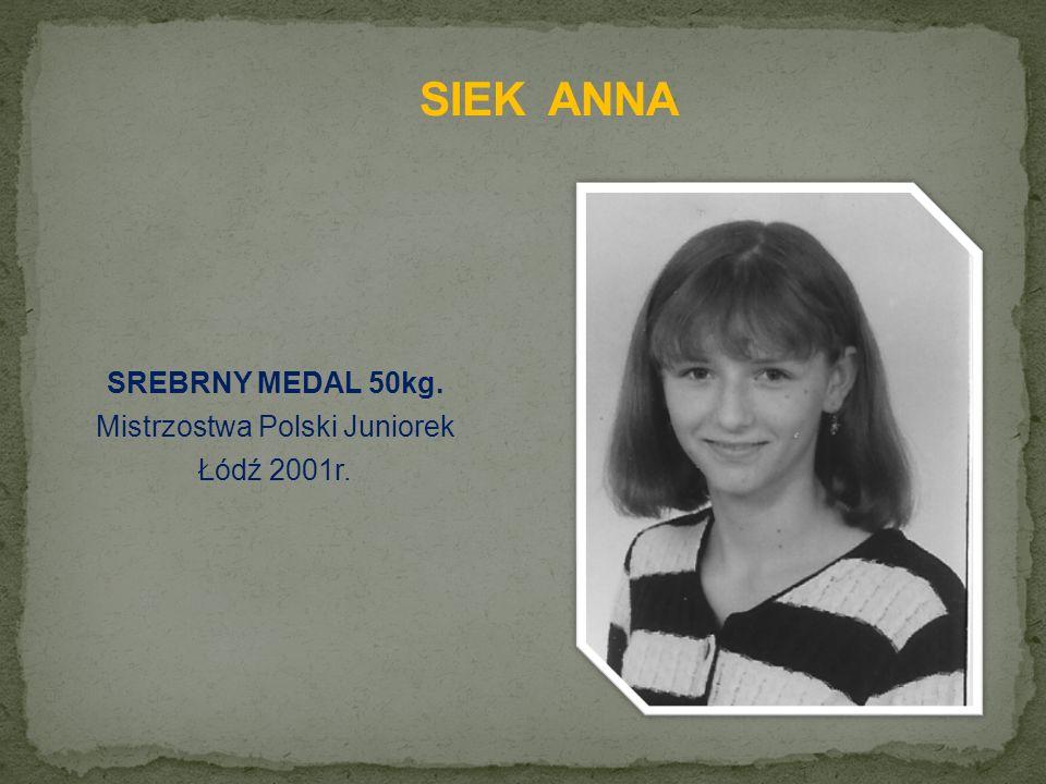 SREBRNY MEDAL 50kg. Mistrzostwa Polski Juniorek Łódź 2001r.