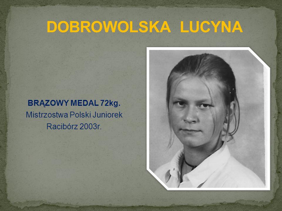 BRĄZOWY MEDAL 72kg. Mistrzostwa Polski Juniorek Racibórz 2003r.