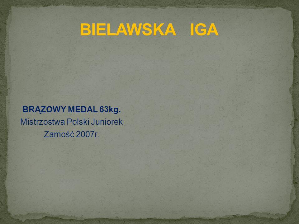 BRĄZOWY MEDAL 63kg. Mistrzostwa Polski Juniorek Zamość 2007r.