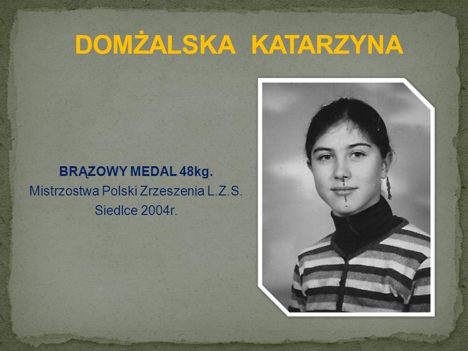 BRĄZOWY MEDAL 48kg. Mistrzostwa Polski Zrzeszenia L.Z.S. Siedlce 2004r.