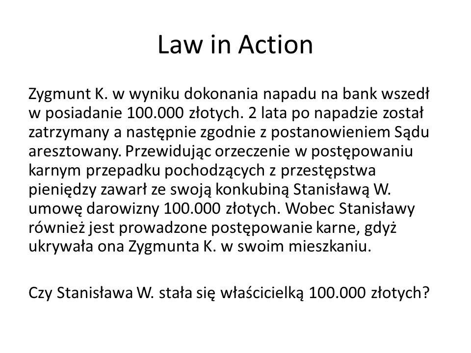Law in Action Zygmunt K.w wyniku dokonania napadu na bank wszedł w posiadanie 100.000 złotych.