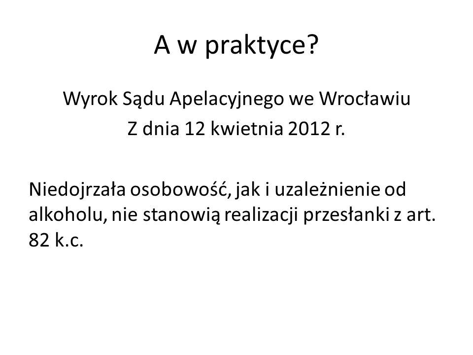 A w praktyce.Wyrok Sądu Apelacyjnego we Wrocławiu Z dnia 12 kwietnia 2012 r.