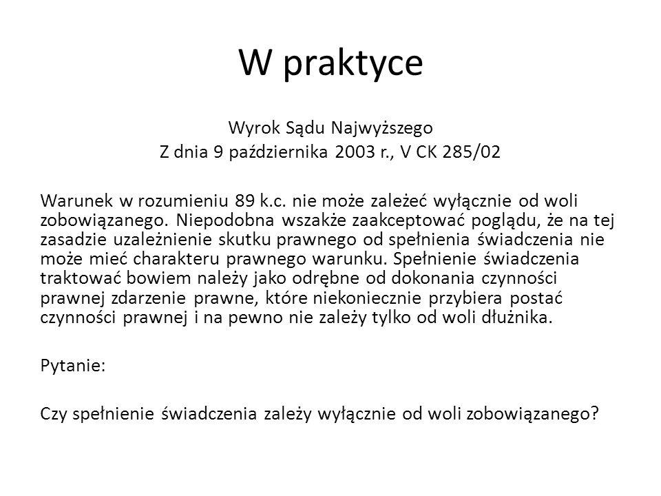 W praktyce Wyrok Sądu Najwyższego Z dnia 9 października 2003 r., V CK 285/02 Warunek w rozumieniu 89 k.c.