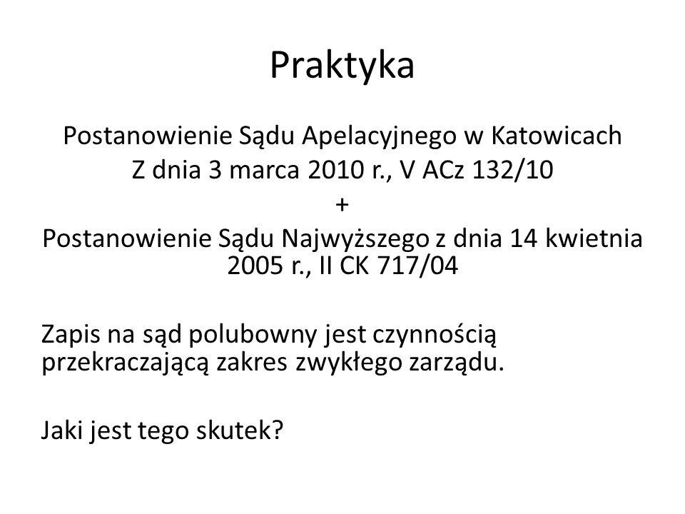 Praktyka Postanowienie Sądu Apelacyjnego w Katowicach Z dnia 3 marca 2010 r., V ACz 132/10 + Postanowienie Sądu Najwyższego z dnia 14 kwietnia 2005 r., II CK 717/04 Zapis na sąd polubowny jest czynnością przekraczającą zakres zwykłego zarządu.