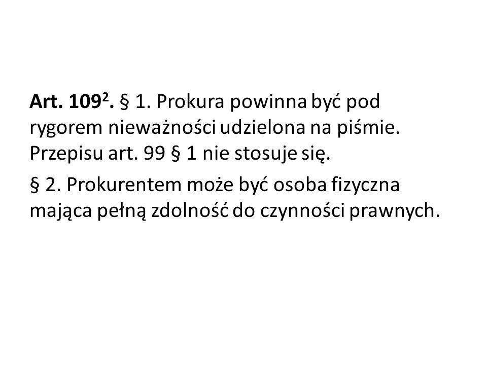 Art.109 2. § 1. Prokura powinna być pod rygorem nieważności udzielona na piśmie.