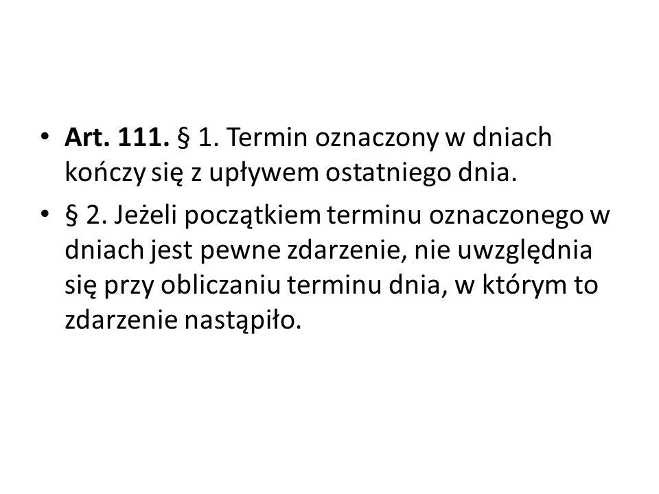 Art.111. § 1. Termin oznaczony w dniach kończy się z upływem ostatniego dnia.