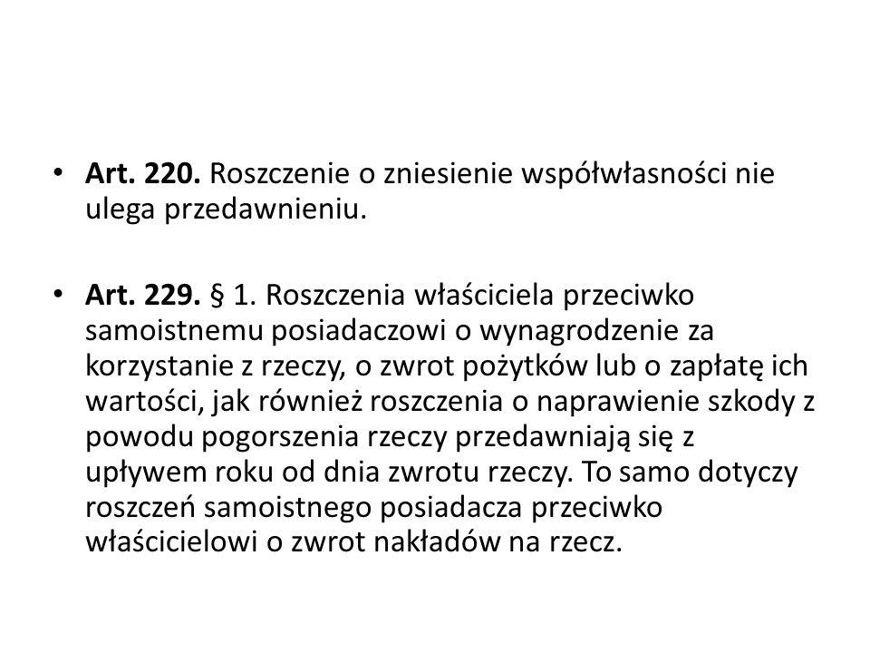 Art.220. Roszczenie o zniesienie współwłasności nie ulega przedawnieniu.