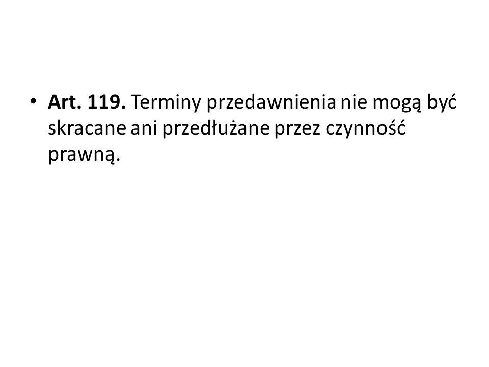 Art. 119. Terminy przedawnienia nie mogą być skracane ani przedłużane przez czynność prawną.