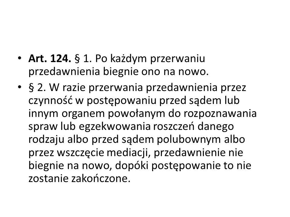 Art.124. § 1. Po każdym przerwaniu przedawnienia biegnie ono na nowo.