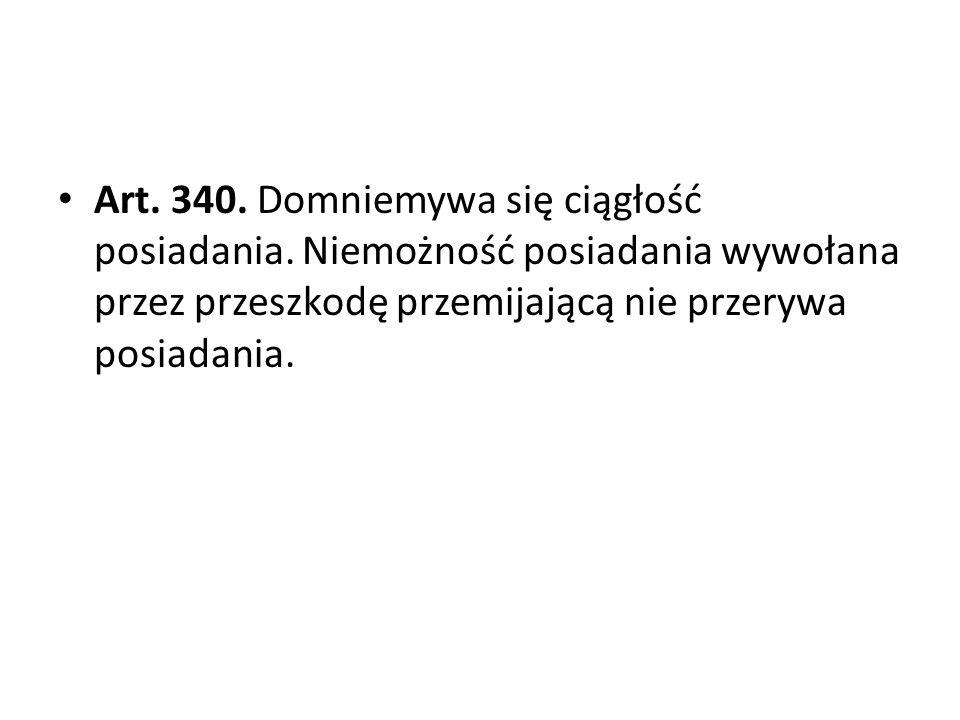 Art.340. Domniemywa się ciągłość posiadania.