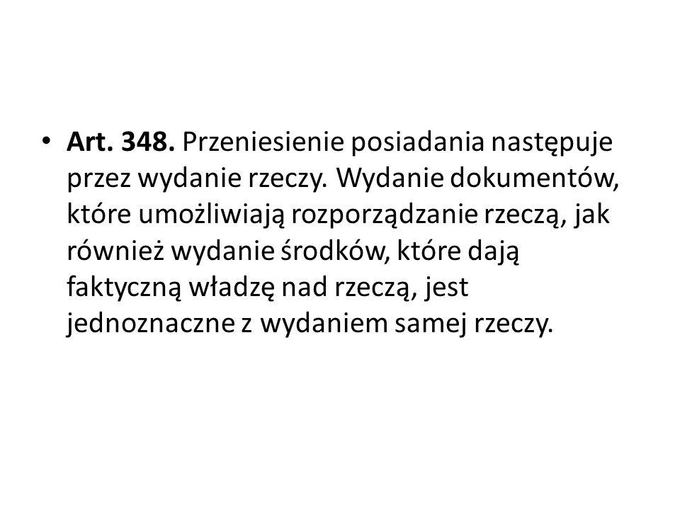 Art.348. Przeniesienie posiadania następuje przez wydanie rzeczy.