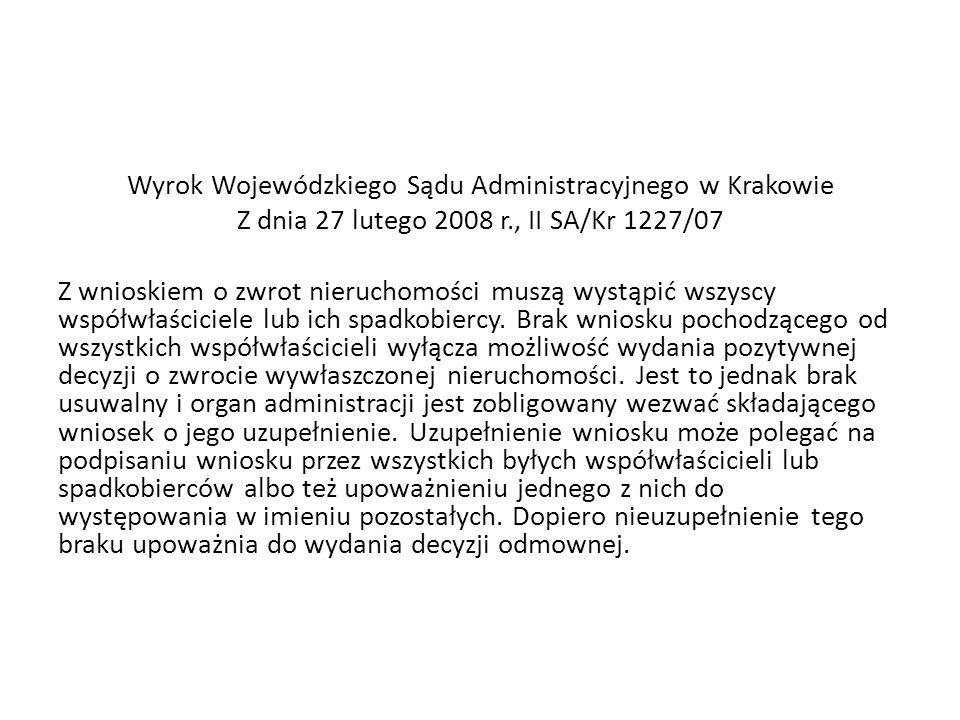 Wyrok Wojewódzkiego Sądu Administracyjnego w Krakowie Z dnia 27 lutego 2008 r., II SA/Kr 1227/07 Z wnioskiem o zwrot nieruchomości muszą wystąpić wszyscy współwłaściciele lub ich spadkobiercy.