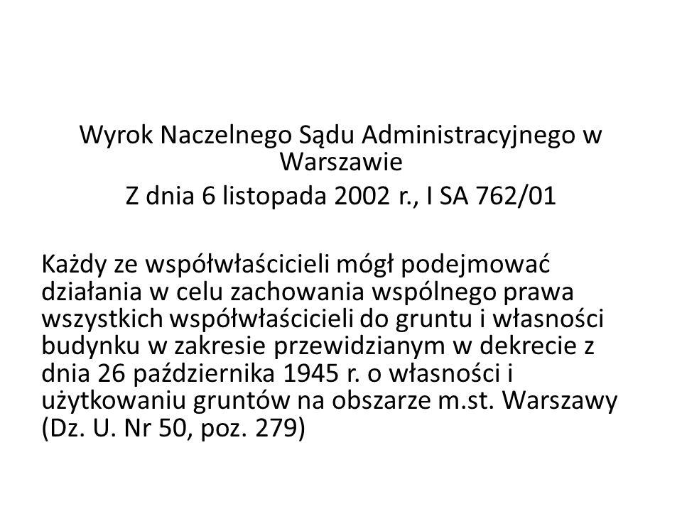 Wyrok Naczelnego Sądu Administracyjnego w Warszawie Z dnia 6 listopada 2002 r., I SA 762/01 Każdy ze współwłaścicieli mógł podejmować działania w celu zachowania wspólnego prawa wszystkich współwłaścicieli do gruntu i własności budynku w zakresie przewidzianym w dekrecie z dnia 26 października 1945 r.
