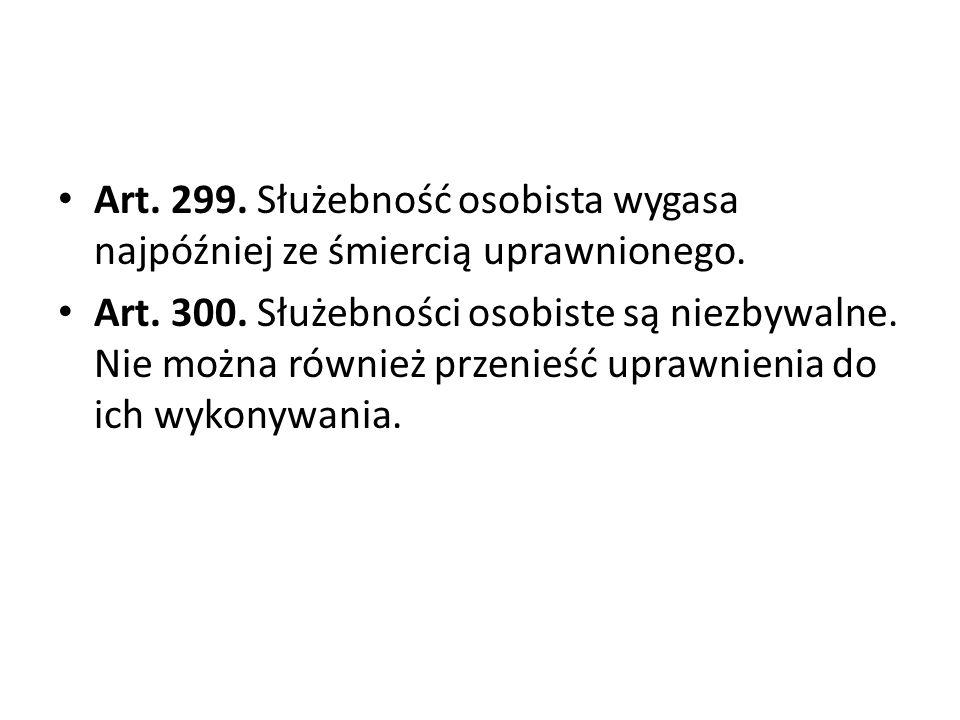Art.299. Służebność osobista wygasa najpóźniej ze śmiercią uprawnionego.