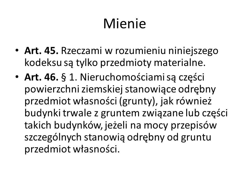 Mienie Art.45. Rzeczami w rozumieniu niniejszego kodeksu są tylko przedmioty materialne.