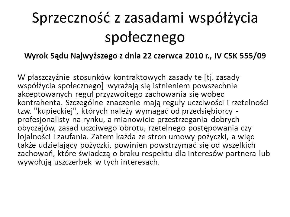 Sprzeczność z zasadami współżycia społecznego Wyrok Sądu Najwyższego z dnia 22 czerwca 2010 r., IV CSK 555/09 W płaszczyźnie stosunków kontraktowych zasady te [tj.