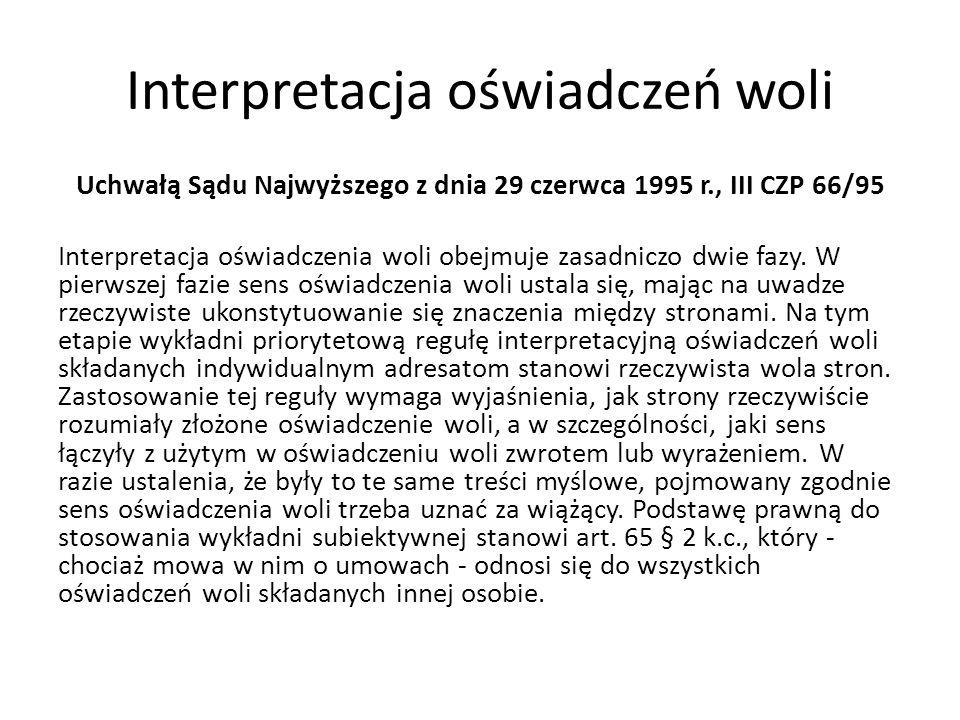 Interpretacja oświadczeń woli Uchwałą Sądu Najwyższego z dnia 29 czerwca 1995 r., III CZP 66/95 Interpretacja oświadczenia woli obejmuje zasadniczo dwie fazy.