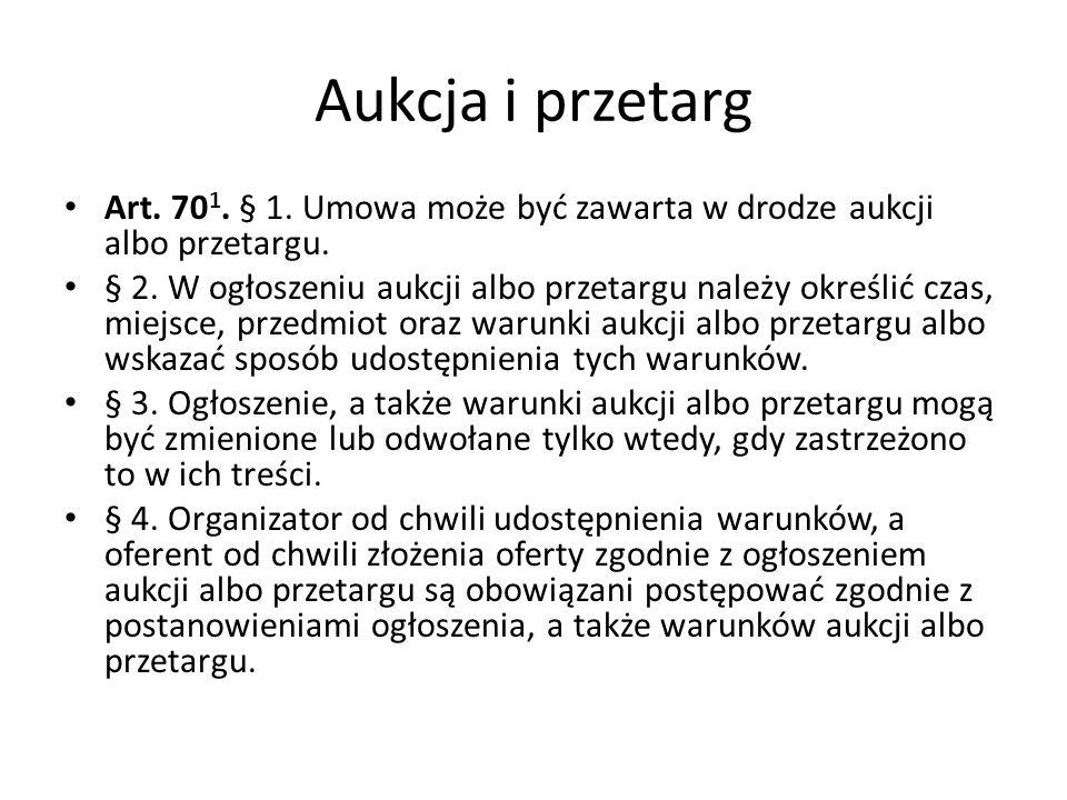 Aukcja i przetarg Art.70 1. § 1. Umowa może być zawarta w drodze aukcji albo przetargu.